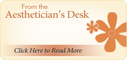 From the Aesthetician's Desk